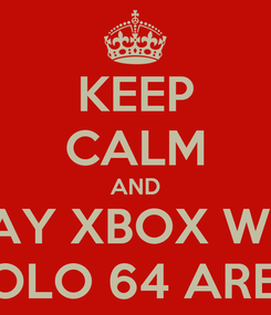 Poster: KEEP CALM AND PLAY XBOX WITH APOLO 64 AREGU