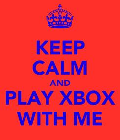 Poster: KEEP CALM AND PLAY XBOX WITH ME
