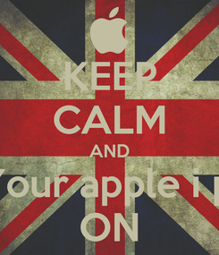 Poster: KEEP CALM AND play Your apple i phone ON