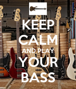 Poster: KEEP CALM AND PLAY YOUR BASS