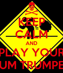 Poster: KEEP CALM AND PLAY YOUR BUM TRUMPET