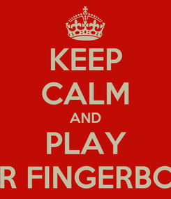 Poster: KEEP CALM AND PLAY YOUR FINGERBOARD