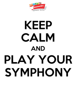 Poster: KEEP CALM AND PLAY YOUR SYMPHONY