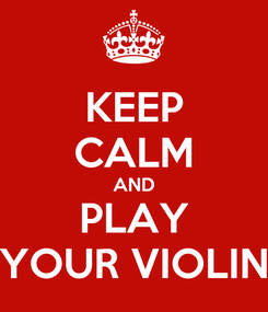 Poster: KEEP CALM AND PLAY YOUR VIOLIN