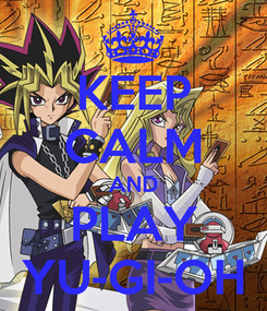 Poster: KEEP CALM AND PLAY YU-GI-OH