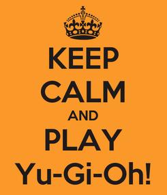 Poster: KEEP CALM AND PLAY Yu-Gi-Oh!
