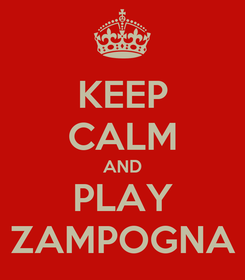 Poster: KEEP CALM AND PLAY ZAMPOGNA