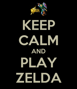 Poster: KEEP CALM AND PLAY ZELDA