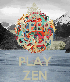Poster: KEEP CALM AND PLAY ZEN