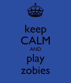 Poster: keep CALM AND play zobies