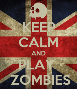 Poster: KEEP CALM AND PLAY   ZOMBIES