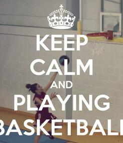 Poster: KEEP CALM AND PLAYING BASKETBALL