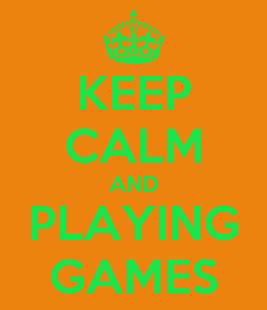 Poster: KEEP CALM AND PLAYING GAMES