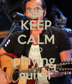Poster: KEEP CALM AND playing  guitar