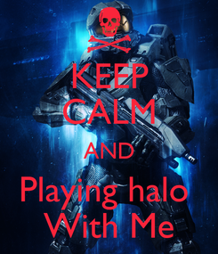 Poster: KEEP CALM AND Playing halo  With Me