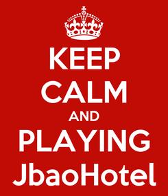 Poster: KEEP CALM AND   PLAYING    JbaoHotel