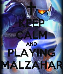 Poster: KEEP CALM AND PLAYING MALZAHAR