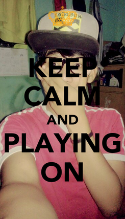 Poster: KEEP CALM AND PLAYING ON