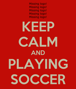 Poster: KEEP CALM AND PLAYING SOCCER