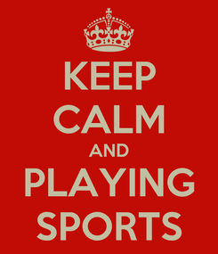 Poster: KEEP CALM AND PLAYING SPORTS