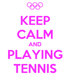 Poster: KEEP CALM AND PLAYING TENNIS