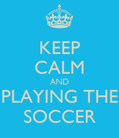 Poster: KEEP CALM AND PLAYING THE SOCCER