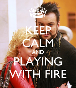 Poster: KEEP CALM AND PLAYING WITH FIRE