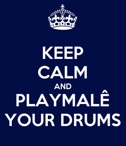 Poster: KEEP CALM AND PLAYMALÊ YOUR DRUMS