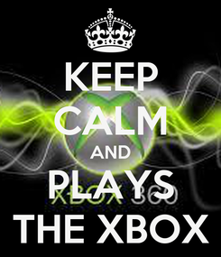 Poster: KEEP CALM AND PLAYS THE XBOX