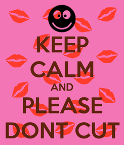 Poster: KEEP CALM AND PLEASE DONT CUT
