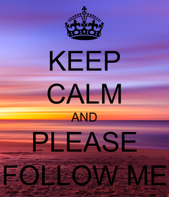 Poster: KEEP CALM AND PLEASE FOLLOW ME