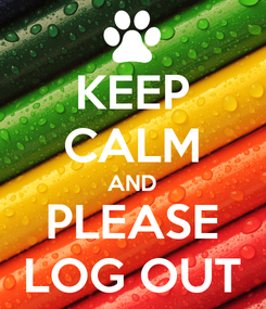 Poster: KEEP CALM AND PLEASE LOG OUT