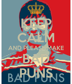 Poster: KEEP CALM AND PLEASE MAKE BAD PUNS