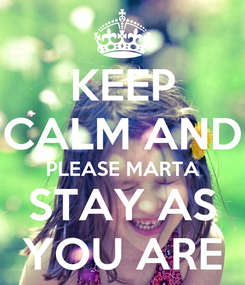 Poster: KEEP CALM AND PLEASE MARTA STAY AS YOU ARE