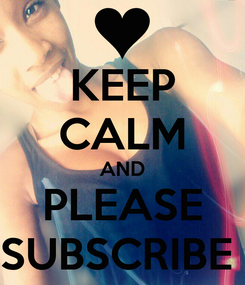 Poster: KEEP CALM AND PLEASE SUBSCRIBE