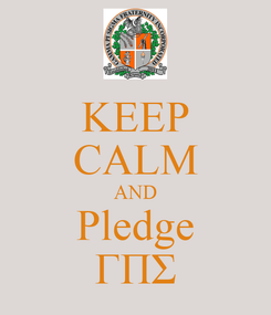 Poster: KEEP CALM AND Pledge ΓΠΣ