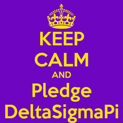 Poster: KEEP CALM AND Pledge DeltaSigmaPi