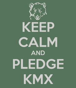 Poster: KEEP CALM AND PLEDGE KMX
