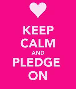 Poster: KEEP CALM AND PLEDGE  ON