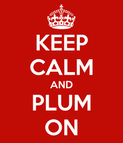 Poster: KEEP CALM AND PLUM ON
