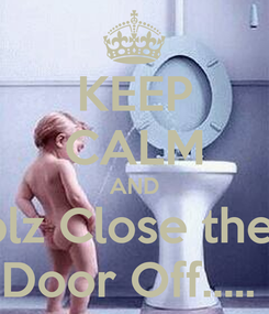 Poster: KEEP CALM AND plz Close the  Door Off.....