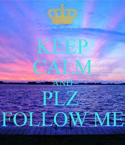 Poster: KEEP CALM AND PLZ  FOLLOW ME