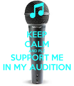 Poster: KEEP CALM AND PLZ SUPPORT ME IN MY AUDITION