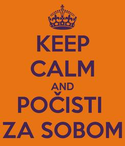 Poster: KEEP CALM AND POČISTI  ZA SOBOM