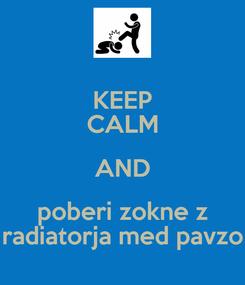 Poster: KEEP CALM AND poberi zokne z radiatorja med pavzo