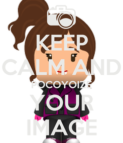 Poster: KEEP CALM AND POCOYOIZE YOUR IMAGE
