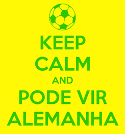 Poster: KEEP CALM AND PODE VIR ALEMANHA