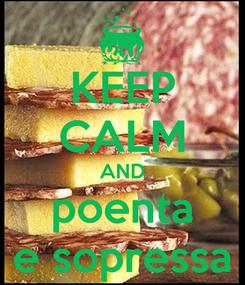 Poster: KEEP CALM AND poenta e sopressa
