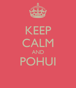 Poster: KEEP CALM AND POHUI