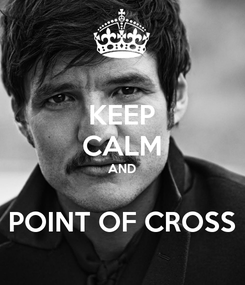 Poster: KEEP CALM AND  POINT OF CROSS